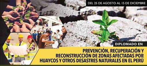 DIPLOMADO PREVENCIÓN, RECUPERACIÓN Y RECONSTRUCCIÓN DE ZONAS AFECTADAS POR HUAYCOS Y OTROS DESASTRES NATURALES EN EL PERÚ